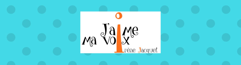 J'aime ma voix/Irène Jacquet